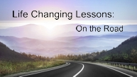 Life Changing Lessons: On the Road
