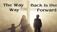 The Way Back Is The Way Forward