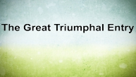 The Great Triumphal Entry