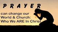 Prayer Can Change Our World & Church: Who We ARE In Christ
