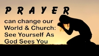 Prayer Can Change Our World & Church: See Yourself As God Sees You
