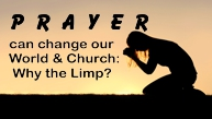 Prayer Can Change Our World & Church: Why the Limp?