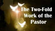 The Two-Fold Work of the Pastor